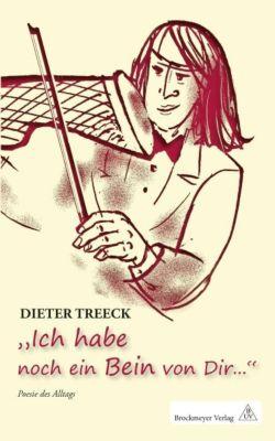 'Ich habe noch ein Bein von Dir . . .' - Dieter Treeck |