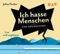 Ich hasse Menschen. Eine Abschweifung, 4 Audio-CDs, Julius Fischer