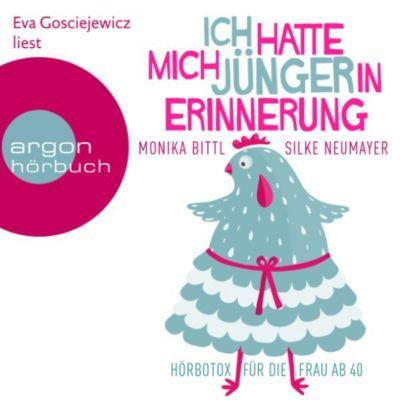 Ich hatte mich jünger in Erinnerung: Hörbotox für die Frau ab 40 (Ungekürzte Lesung), Monika Bittl, Silke Neumayer