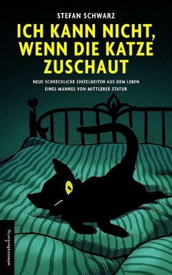 Ich kann nicht, wenn die Katze zuschaut, Stefan Schwarz