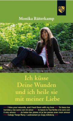 Ich küsse deine Wunden und heile sie mit meiner Liebe - Monika Rüterkamp |
