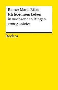 Ich lebe mein Leben in wachsenden Ringen, Rainer Maria Rilke