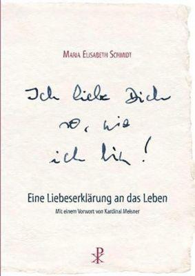 Ich liebe dich so, wie ich bin - Maria Elisabeth Schmidt |