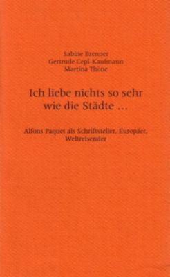 Ich liebe nichts so sehr wie die Städte . . ., Sabine Brenner, Gertrude Cepl-Kaufmann, Martina Thöne