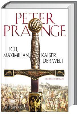 Ich, Maximilian, Kaiser der Welt, Peter Prange