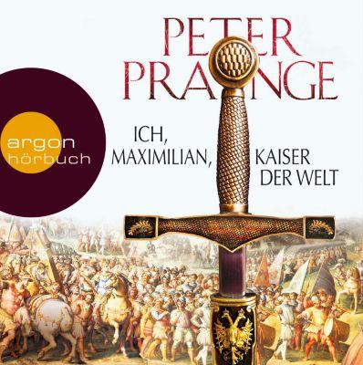 Ich, Maximilian, Kaiser der Welt, 9 Audio-CDs, Peter Prange