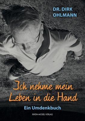 Ich nehme mein Leben in die Hand - Dirk Ohlmann |