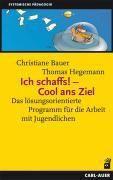 Ich schaffs! Cool ans Ziel, Christiane Bauer, Thomas Hegemann