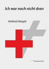 Ich war noch nicht dran - Winfried Weigelt pdf epub