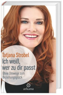 Ich weiß, wer zu dir passt, Tatjana D. Strobel