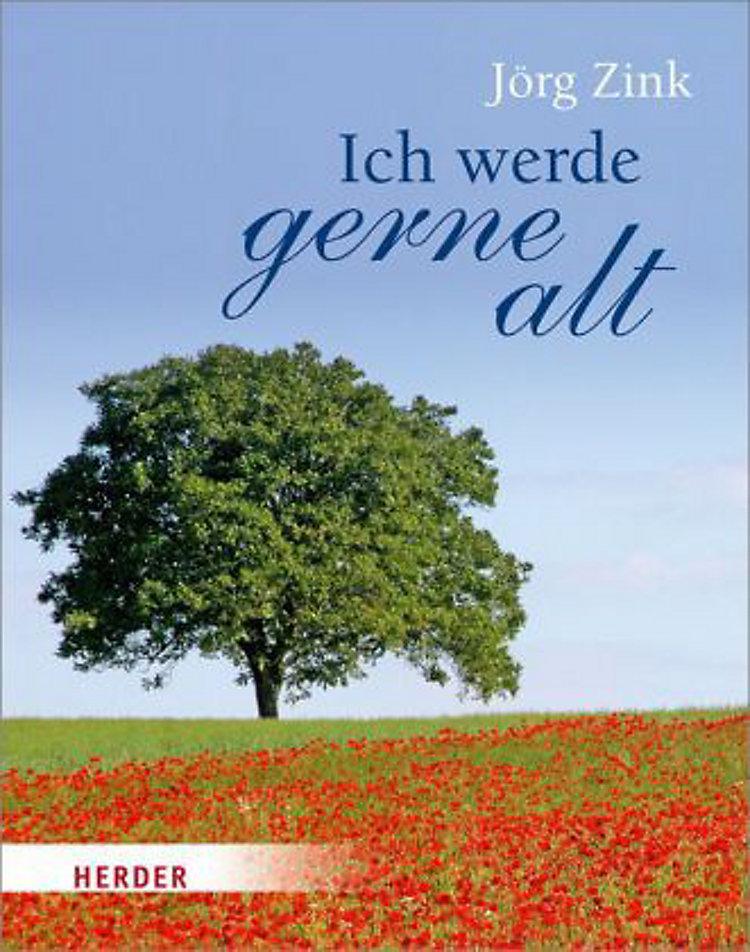 Ich Werde Gerne Alt Buch Von Jörg Zink Bei Weltbildch Bestellen