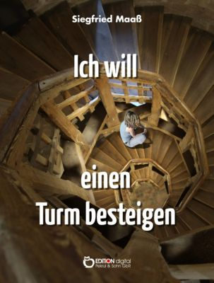 Ich will einen Turm besteigen, Siegfried Maaß