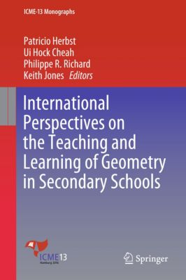 ICME-13 Monographs: International Perspectives on the Teaching and Learning of Geometry in Secondary Schools