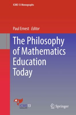 ICME-13 Monographs: The Philosophy of Mathematics Education Today