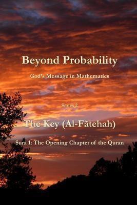 ICS Press: Beyond Probability, God's Message in Mathematics: The Key (Al-Fãtehah): Sura 1, Faiz Currim, Lisa Spray