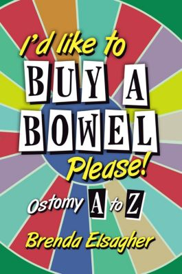 I'd Like to Buy a Bowel, Please!: Ostomy A to Z, Brenda Elsagher