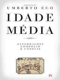 Idade Média ? Explorações, Comércio e Utopias, Umberto Eco