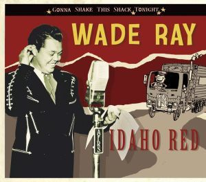 Idaho Red, Gonna Shake This Shack Tonight, Wade Ray