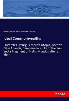Ideal Commonwealths, Tommaso Campanella, Plutarch, Thomas More, Francis Bacon