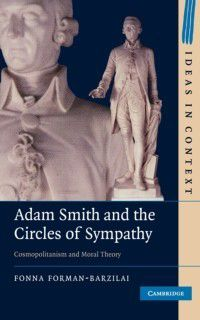 Ideas in Context: Adam Smith and the Circles of Sympathy, Fonna Forman-Barzilai