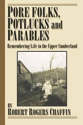 Ideas into Books WESTVIEW: Pore Folks, Potlucks, and Parables, Robert R. Chaffin