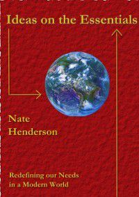 Ideas on the Essentials: Redefining our Needs in a Modern World, Nate Henderson