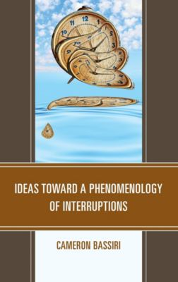 Ideas toward a Phenomenology of Interruptions, Cameron Bassiri