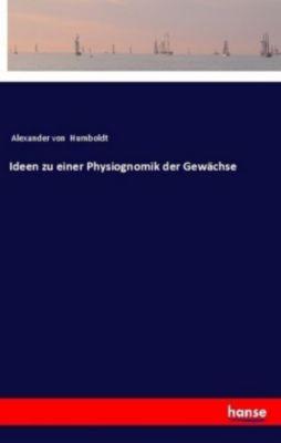 Ideen zu einer Physiognomik der Gewächse - Alexander von Humboldt |