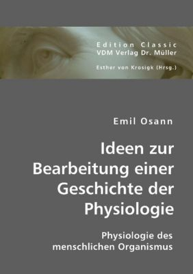 Ideen zur Bearbeitung einer Geschichte der Physiologie, Emil Osann