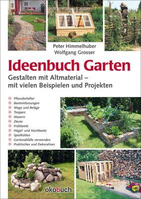 Ideenbuch Garten: Gestalten mit Altmaterial, Peter Himmelhuber, Wolfgang Grosser