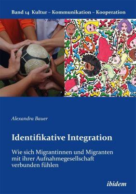 Identifikative Integration. Über das Zugehörigkeitsgefühl von Migranten und Migrantinnen zu ihrer Aufnahmegesellschaft, Alexandra Bauer