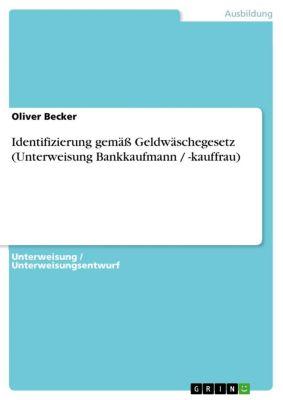 Identifizierung gemäß Geldwäschegesetz (Unterweisung Bankkaufmann / -kauffrau), Oliver Becker