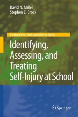 Identifying, Assessing, and Treating Self-Injury at School, David N. Miller, Stephen E. Brock