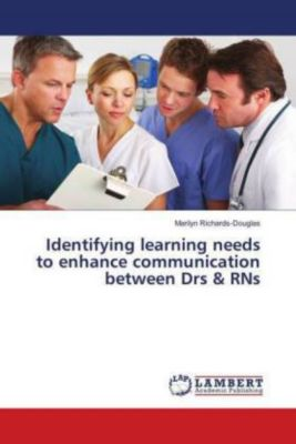 Identifying learning needs to enhance communication between Drs & RNs, Marilyn Richards-Douglas