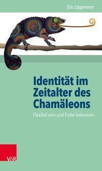 Identität im Zeitalter des Chamäleons - Eric Lippmann |