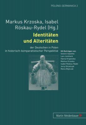 Identitäten und Alteritäten der Deutschen in Polen in historisch-komparatistischer Perspektive
