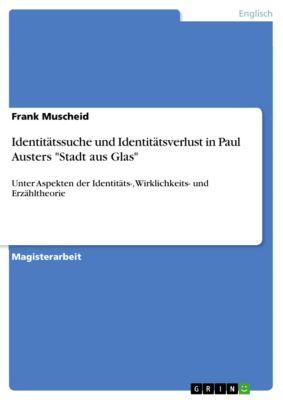 Identitätssuche und Identitätsverlust in Paul Austers Stadt aus Glas, Frank Muscheid
