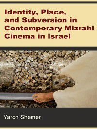 Identity, Place, and Subversion in Contemporary Mizrahi Cinema in Israel, Yaron Shemer