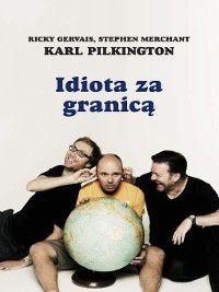 Idiota za granicą, Ricky Gervais, Karl Pilkington, Stephen Merchant