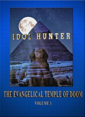 Idol Hunter The Evangelical Temple of Doom: Idol Hunter The Evangelical Temple of Doom Volume 1, C.L. Bruton