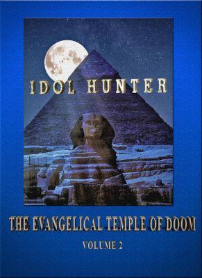 Idol Hunter The Evangelical Temple of Doom: Idol Hunter The Evangelical Temple of Doom Volume 2, C.L. Bruton