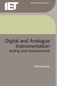 IEE electrical measurement series ;: Digital and Analogue Instrumentation, Nihal Kularatna