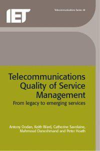 IEE telecommunications series ;: Telecommunications Quality of Service Management, Keith Ward, Catherine Savolaine, Mahmoud Daneshmand, Peter Hoath, Antony Oodan
