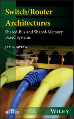IEEE Press Series on Digital & Mobile Communication: Switch/Router Architectures, James Aweya