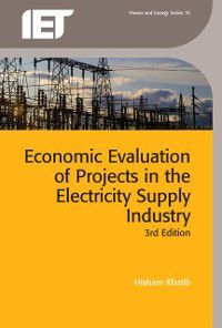 IET power and energy series ;: Economic Evaluation of Projects in the Electricity Supply Industry, Hisham Khatib