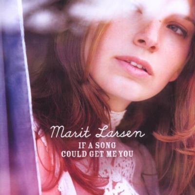 If A Song Could Get Me You, Marit Larsen