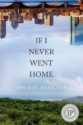 If I Never Went Home, Ingrid Persaud