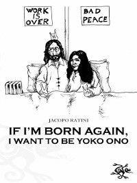 If I'm born again, I want to be Yoko Ono, Jacopo Ratini