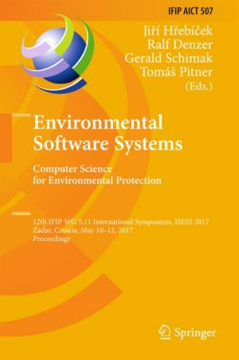 IFIP Advances in Information and Communication Technology: Environmental Software Systems. Computer Science for Environmental Protection