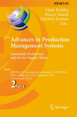 IFIP Advances in Information and Communication Technology: Advances in Production Management Systems. Sustainable Production and Service Supply Chains